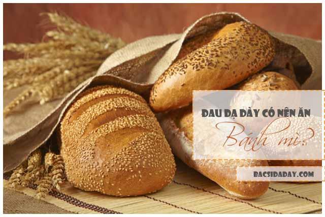 đau dạ dày có được ăn bánh mì không