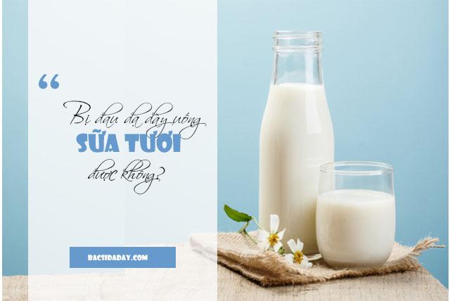 đau dạ dày uống sữa tươi được không