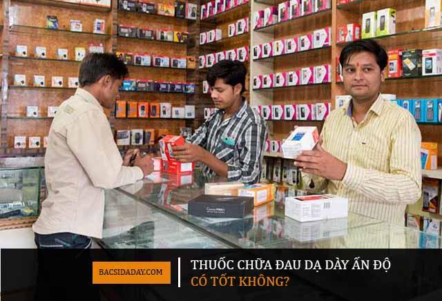 Thuốc chữa dạ dày của Ấn Độ có tốt không