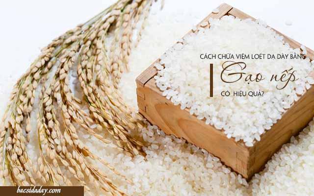 chữa viêm loét dạ dày bằng gạo nếp