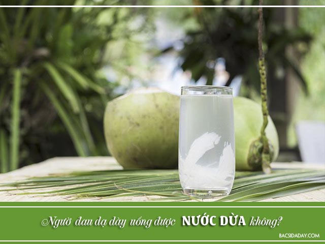 bị đau dạ dày có nên uống nước dừa không